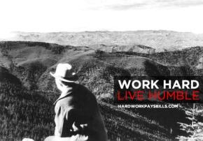 Work hard. Live humble.
